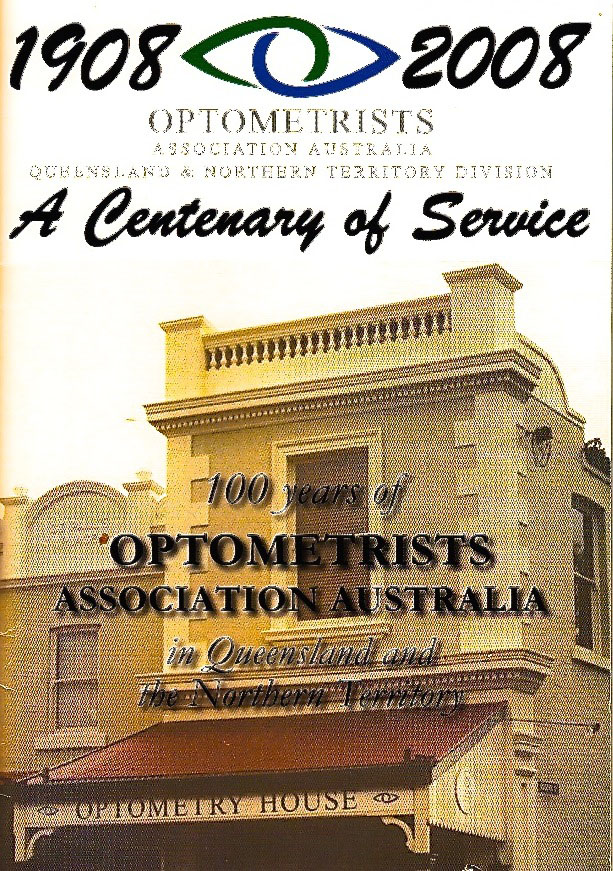 1908 - 2008 Optometrists Association Australia Queensland and Northern Territory Division: A centenary of Service